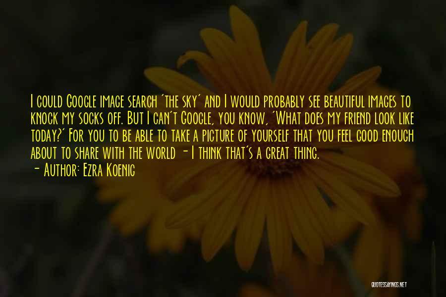 Good Search Quotes By Ezra Koenig