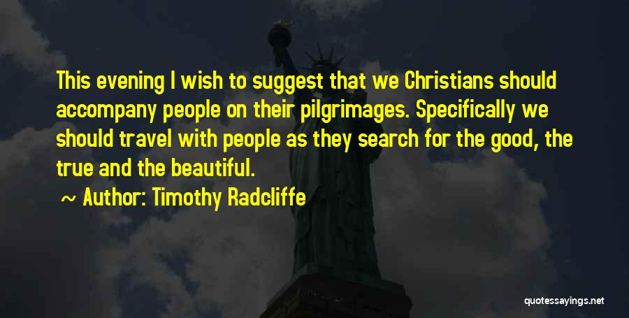 Good Search Quotes By Timothy Radcliffe