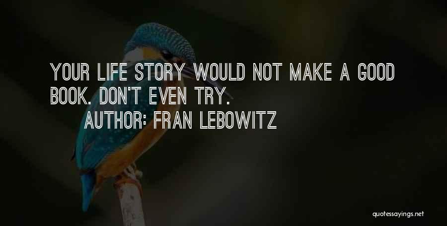 Good Story Book Quotes By Fran Lebowitz