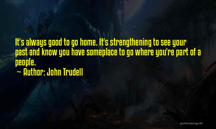 Good Strengthening Quotes By John Trudell