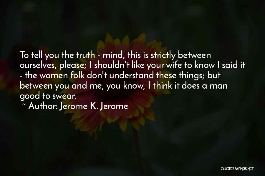 Good Swear Quotes By Jerome K. Jerome