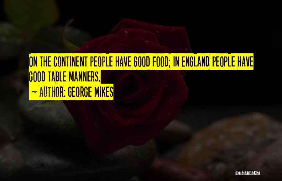 Good Table Manners Quotes By George Mikes
