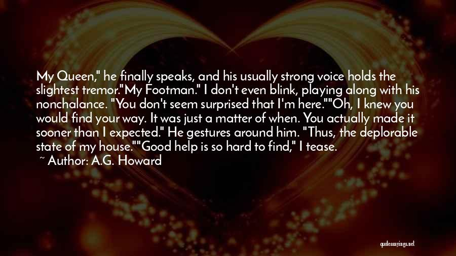 Good Things Are Hard To Find Quotes By A.G. Howard