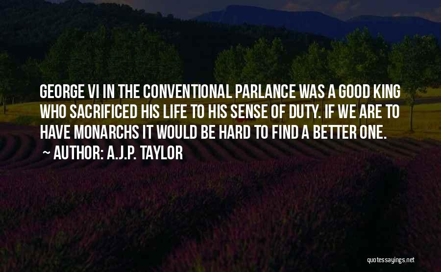 Good Things Are Hard To Find Quotes By A.J.P. Taylor