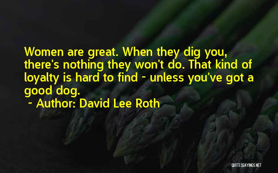 Good Things Are Hard To Find Quotes By David Lee Roth