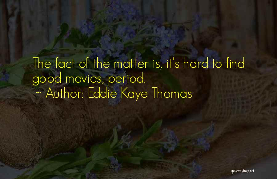 Good Things Are Hard To Find Quotes By Eddie Kaye Thomas
