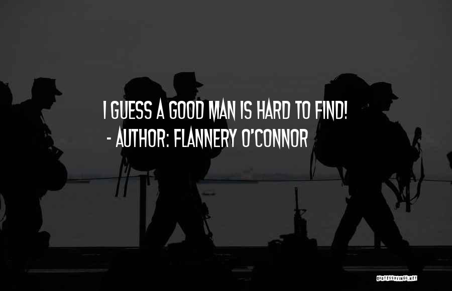 Good Things Are Hard To Find Quotes By Flannery O'Connor