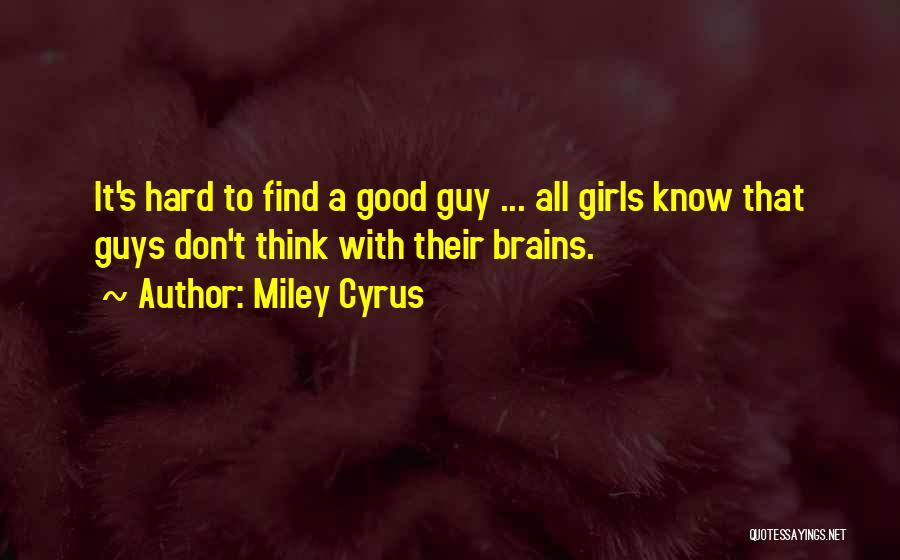 Good Things Are Hard To Find Quotes By Miley Cyrus