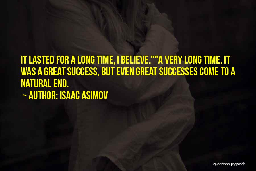 Good Things Come To An End Quotes By Isaac Asimov