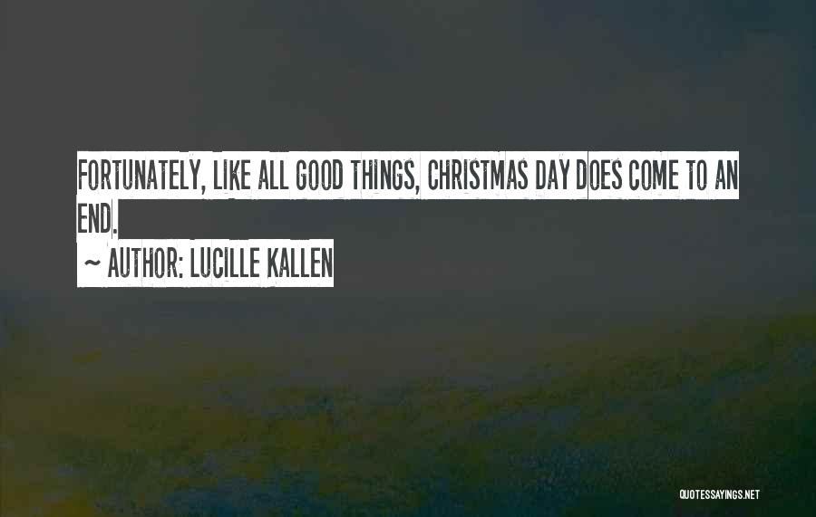 Good Things Come To An End Quotes By Lucille Kallen