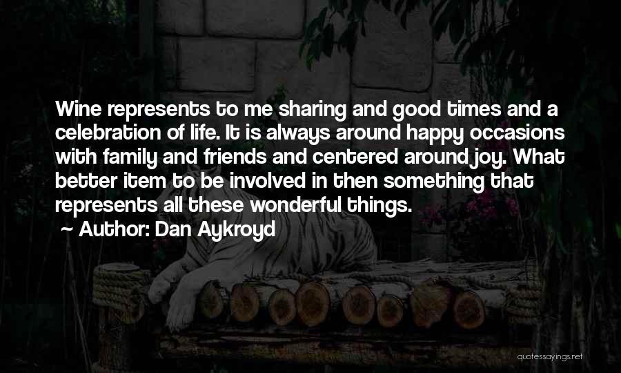 Good Things In Life Quotes By Dan Aykroyd