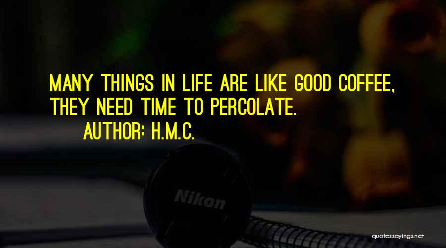 Good Things In Life Quotes By H.M.C.
