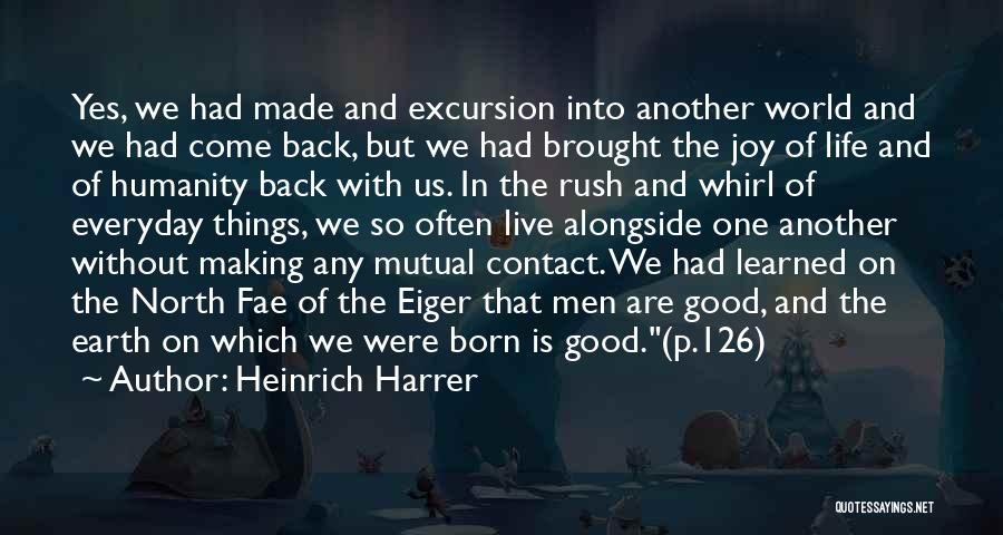 Good Things In Life Quotes By Heinrich Harrer