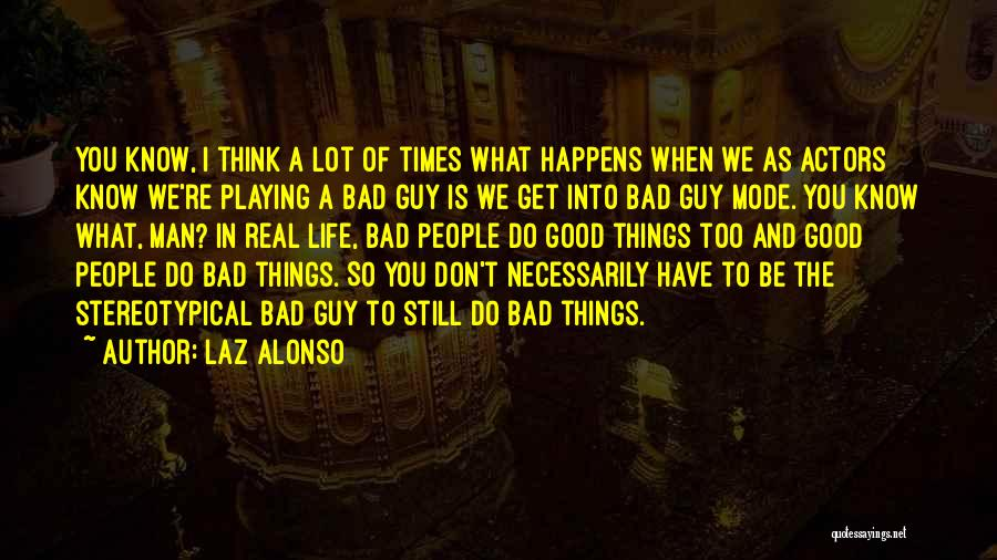 Good Things In Life Quotes By Laz Alonso