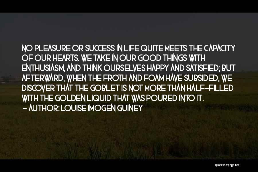 Good Things In Life Quotes By Louise Imogen Guiney