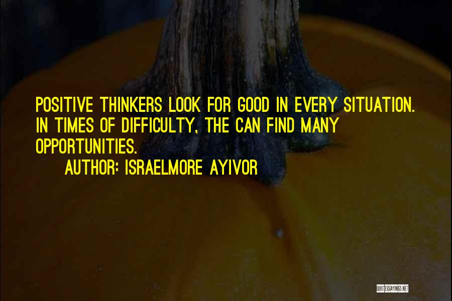 Good Thinkers Quotes By Israelmore Ayivor