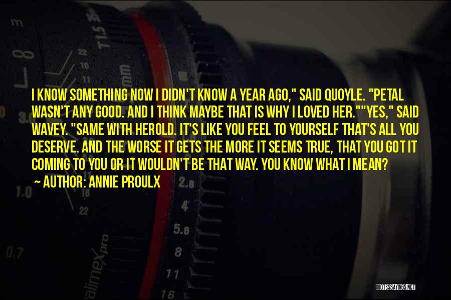 Good To Know You Quotes By Annie Proulx