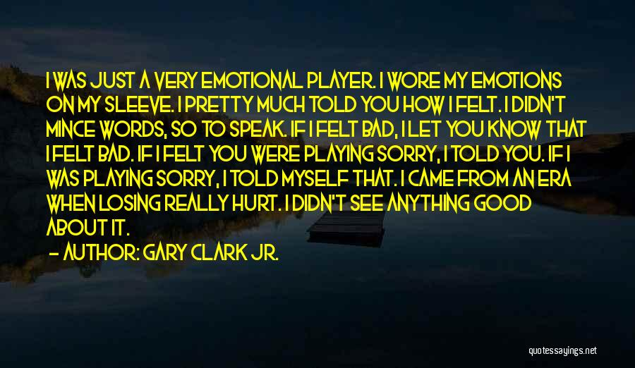 Good To Know You Quotes By Gary Clark Jr.