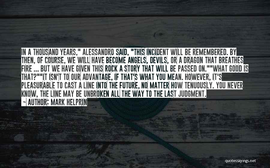 Good To Know You Quotes By Mark Helprin