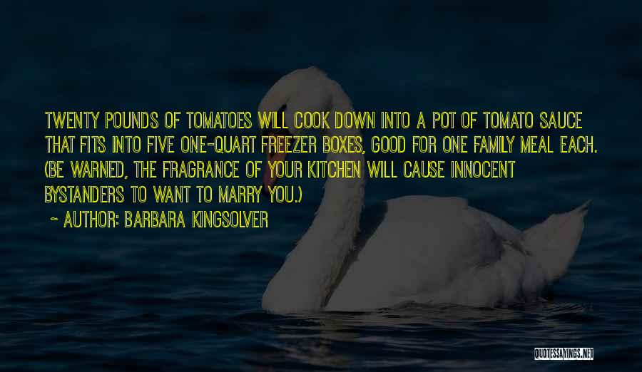 Good Tomato Quotes By Barbara Kingsolver