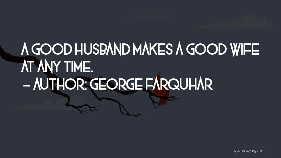 Good Wife Quotes By George Farquhar