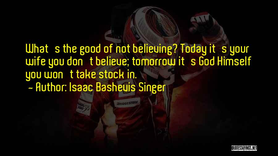 Good Wife Quotes By Isaac Bashevis Singer