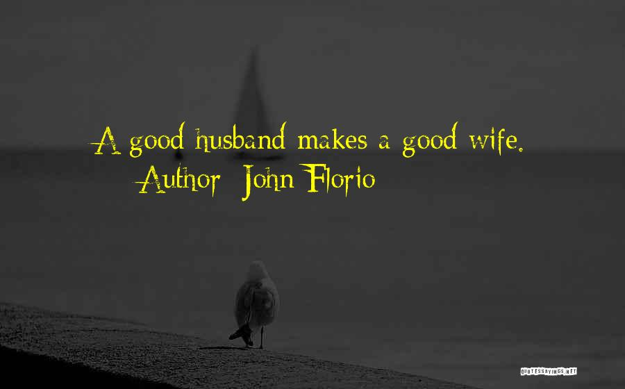 Good Wife Quotes By John Florio
