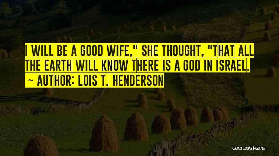 Good Wife Quotes By Lois T. Henderson