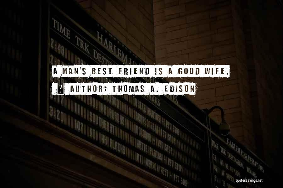 Good Wife Quotes By Thomas A. Edison