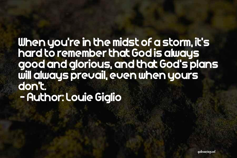 Good Will Prevail Quotes By Louie Giglio