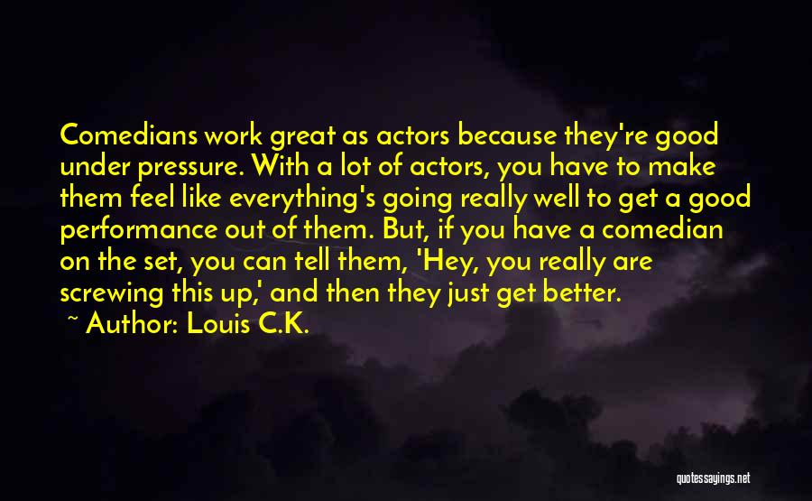 Good Work Performance Quotes By Louis C.K.