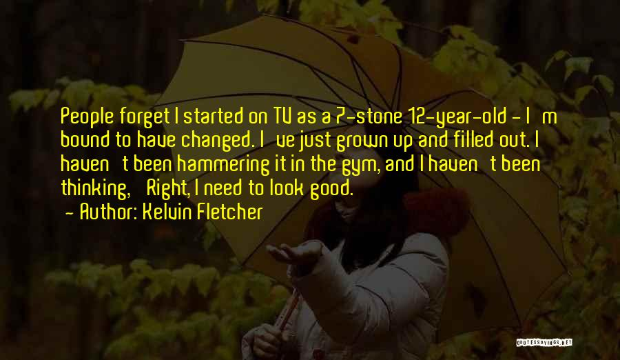 Good Year 12 Quotes By Kelvin Fletcher