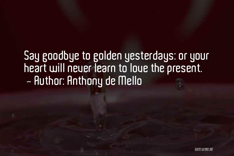 Goodbye Yesterday Quotes By Anthony De Mello