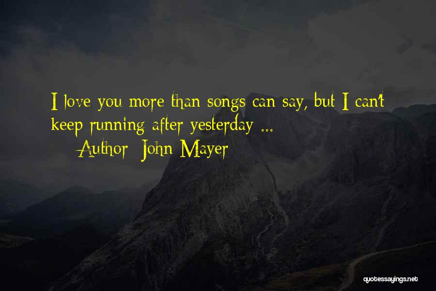 Goodbye Yesterday Quotes By John Mayer