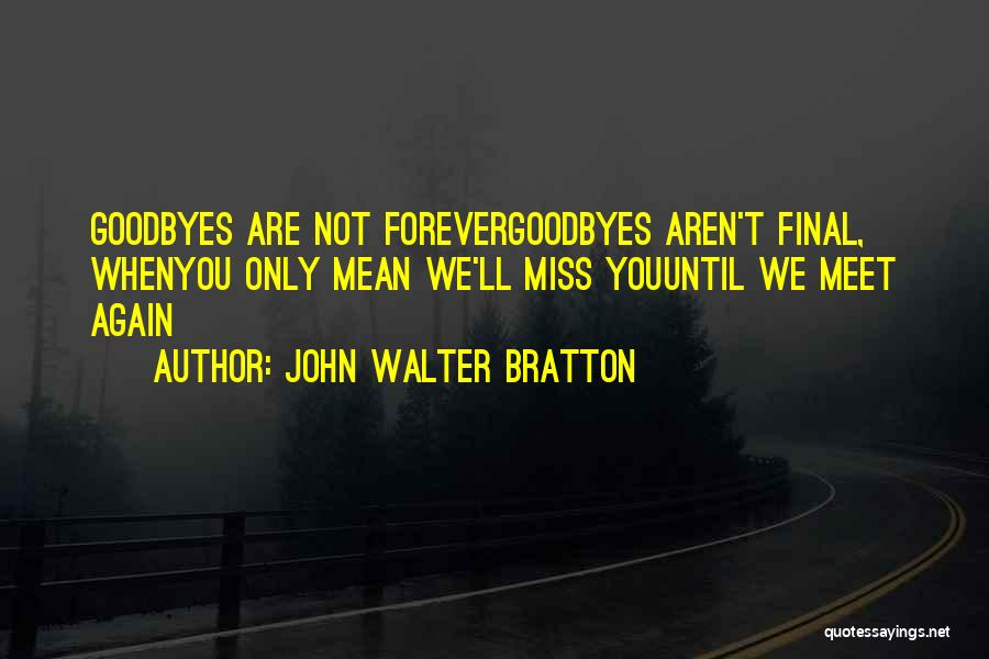 Goodbyes For Now Quotes By John Walter Bratton