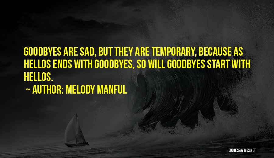 Goodbyes For Now Quotes By Melody Manful