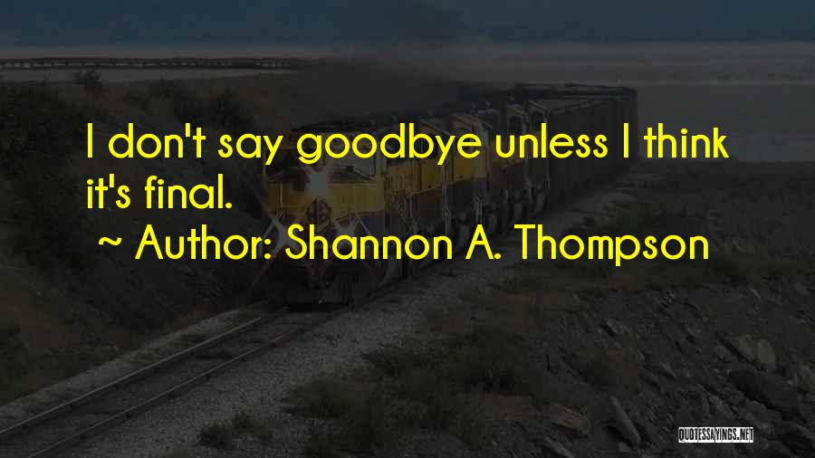 Goodbyes For Now Quotes By Shannon A. Thompson