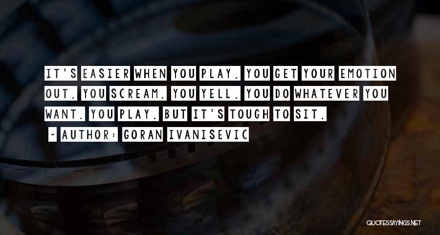 Goran Ivanisevic Quotes 2176338