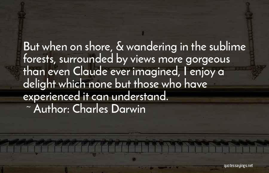 Gorgeous Views Quotes By Charles Darwin