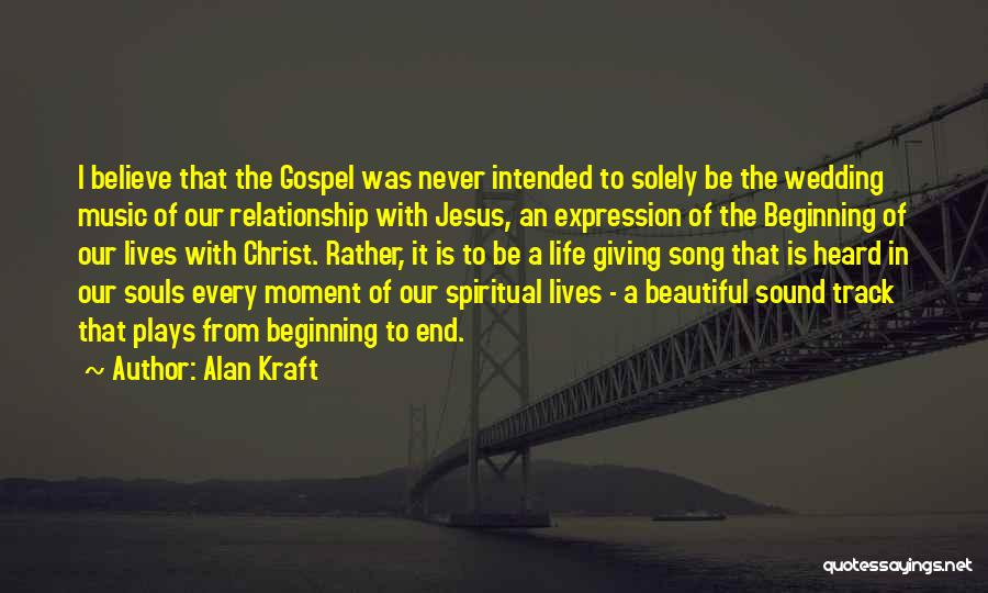Gospel Music Quotes By Alan Kraft