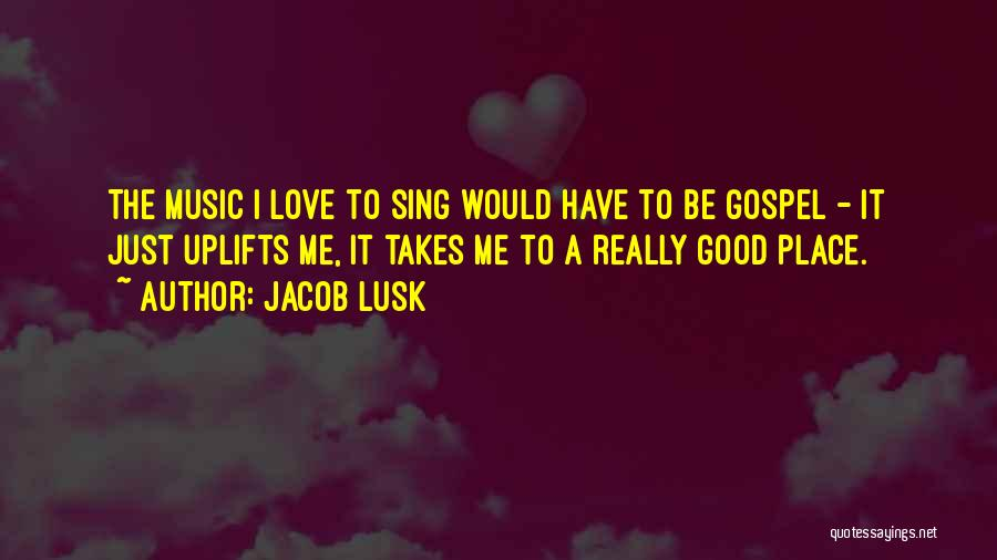 Gospel Music Quotes By Jacob Lusk