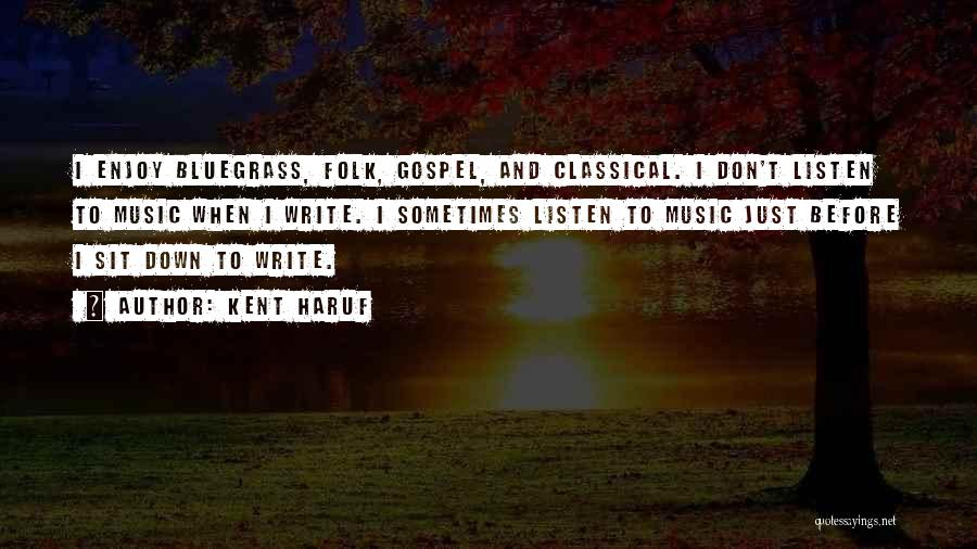 Gospel Music Quotes By Kent Haruf