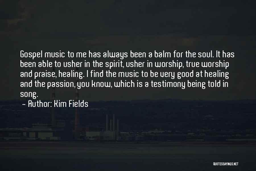 Gospel Music Quotes By Kim Fields