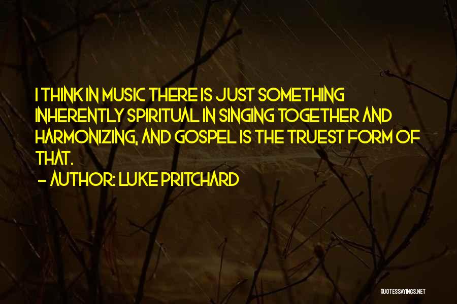 Gospel Music Quotes By Luke Pritchard