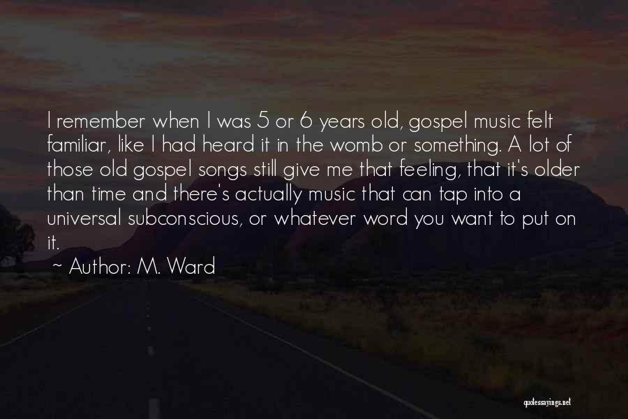Gospel Music Quotes By M. Ward