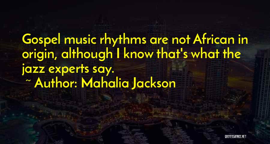 Gospel Music Quotes By Mahalia Jackson