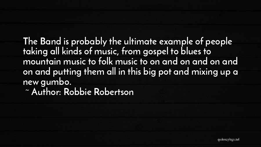 Gospel Music Quotes By Robbie Robertson
