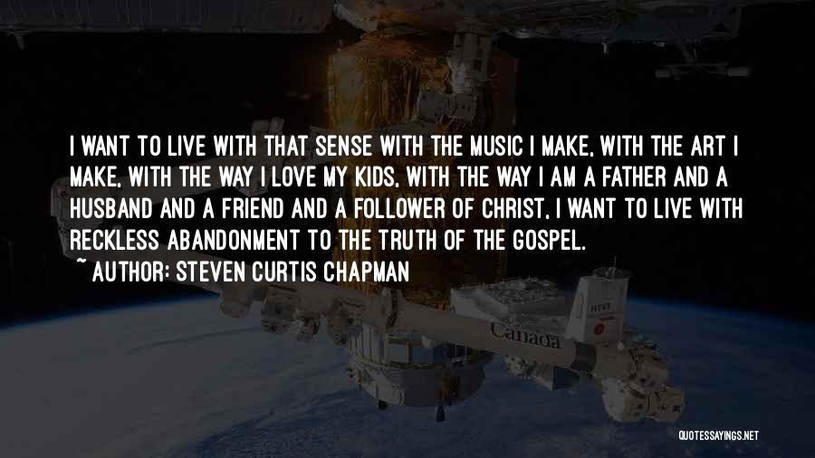Gospel Music Quotes By Steven Curtis Chapman