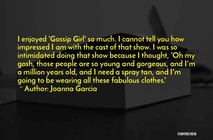 Gossip Girl Herself Quotes By Joanna Garcia