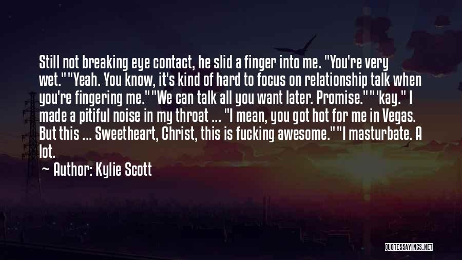 Got My Eye On You Quotes By Kylie Scott